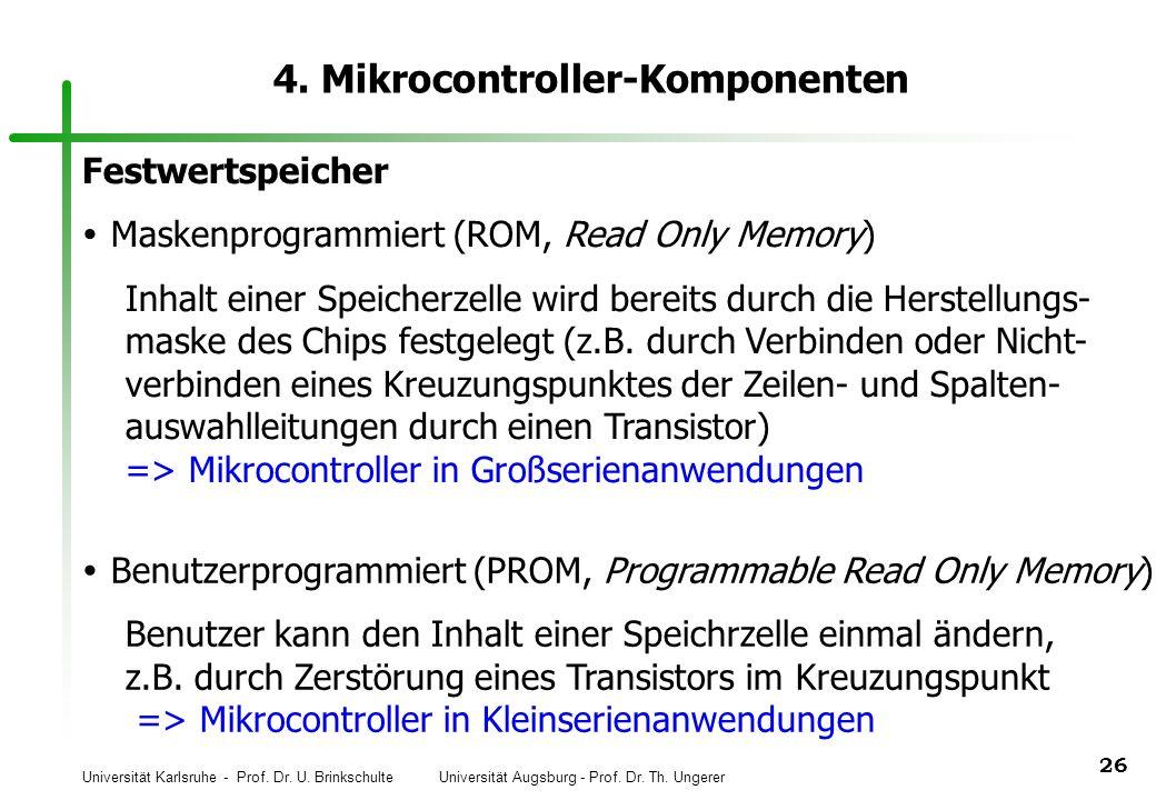 Universität Karlsruhe - Prof. Dr. U. Brinkschulte Universität Augsburg - Prof. Dr. Th. Ungerer 26 4. Mikrocontroller-Komponenten Festwertspeicher Mask