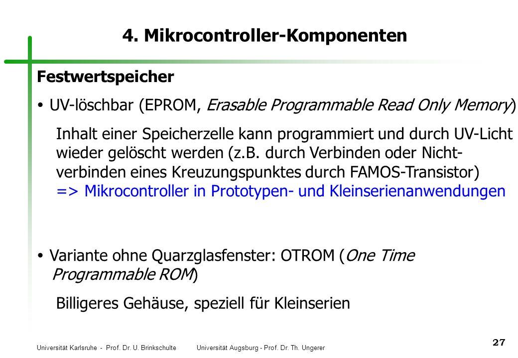 Universität Karlsruhe - Prof. Dr. U. Brinkschulte Universität Augsburg - Prof. Dr. Th. Ungerer 27 4. Mikrocontroller-Komponenten Festwertspeicher UV-l