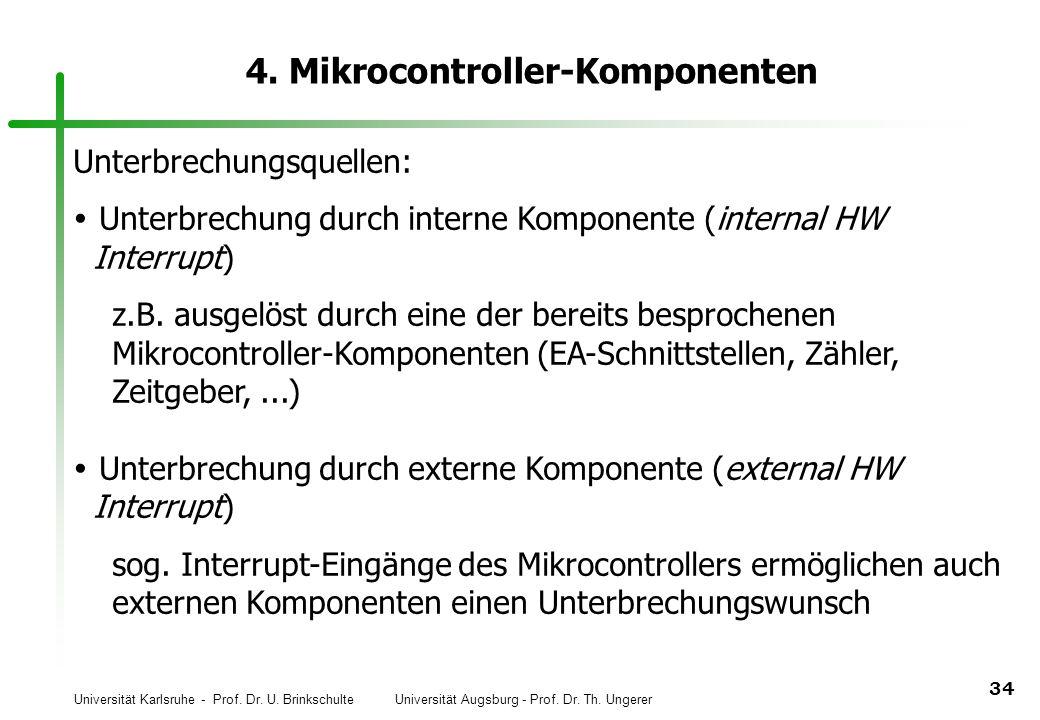 Universität Karlsruhe - Prof. Dr. U. Brinkschulte Universität Augsburg - Prof. Dr. Th. Ungerer 34 4. Mikrocontroller-Komponenten Unterbrechungsquellen
