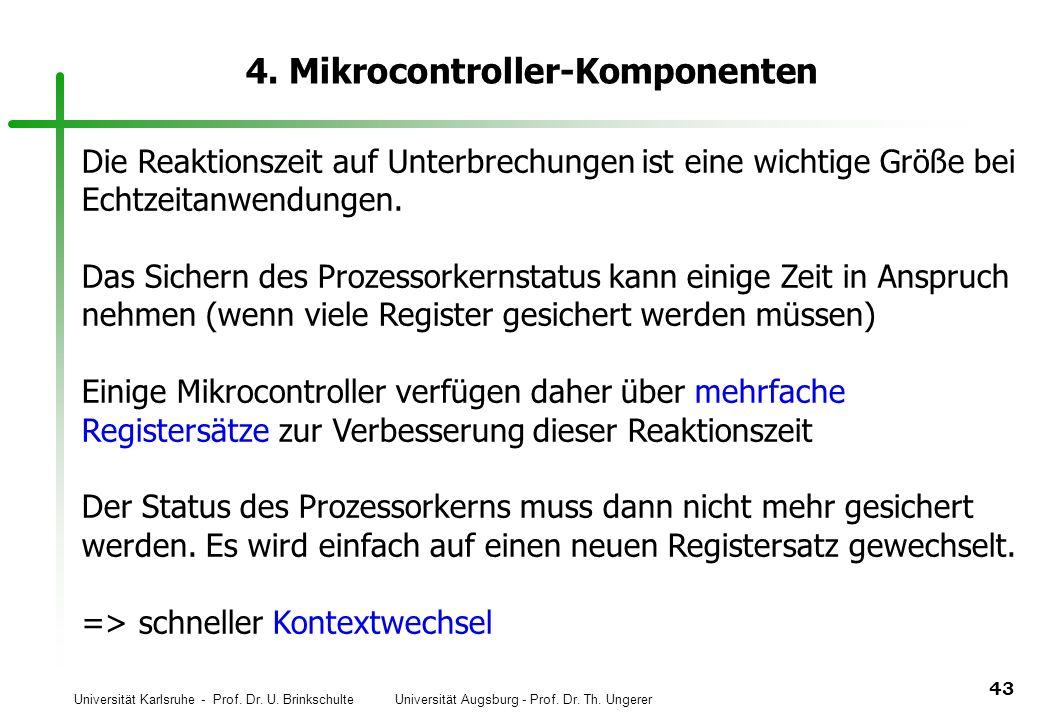 Universität Karlsruhe - Prof. Dr. U. Brinkschulte Universität Augsburg - Prof. Dr. Th. Ungerer 43 4. Mikrocontroller-Komponenten Die Reaktionszeit auf