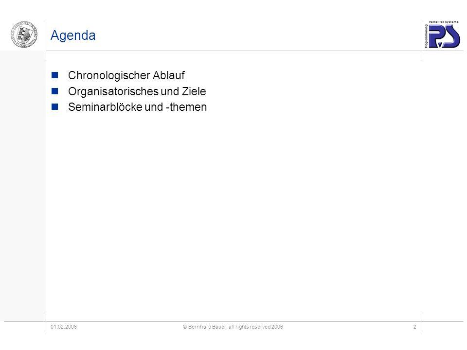 01.02.2006© Bernhard Bauer, all rights reserved 20062 Agenda Chronologischer Ablauf Organisatorisches und Ziele Seminarblöcke und -themen