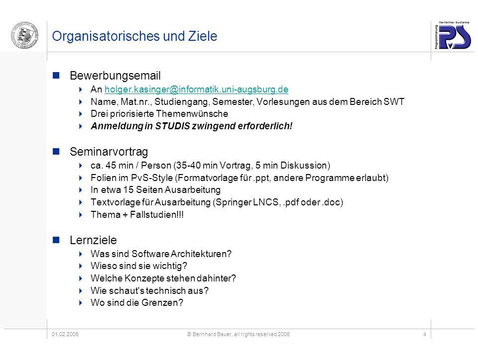01.02.2006© Bernhard Bauer, all rights reserved 20064 Organisatorisches und Ziele Bewerbungsemail An holger.kasinger@informatik.uni-augsburg.deholger.
