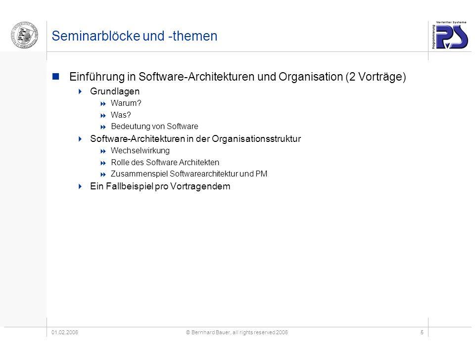 01.02.2006© Bernhard Bauer, all rights reserved 20065 Seminarblöcke und -themen Einführung in Software-Architekturen und Organisation (2 Vorträge) Gru