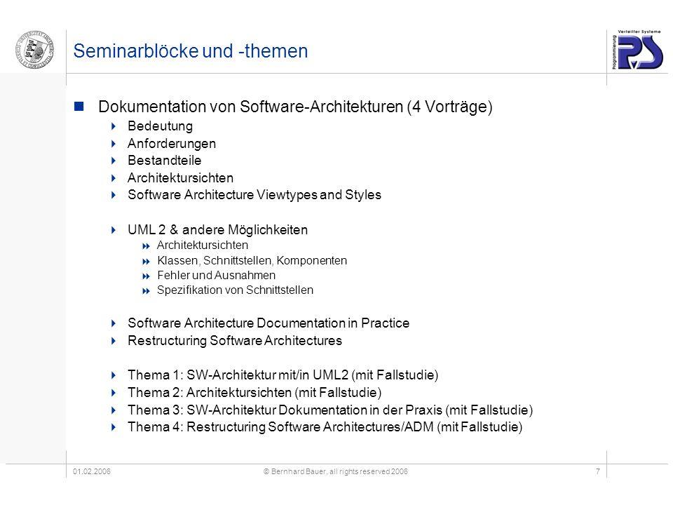 01.02.2006© Bernhard Bauer, all rights reserved 20067 Seminarblöcke und -themen Dokumentation von Software-Architekturen (4 Vorträge) Bedeutung Anford
