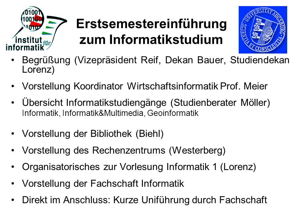 Erstsemestereinführung zum Informatikstudium Begrüßung (Vizepräsident Reif, Dekan Bauer, Studiendekan Lorenz) Vorstellung Koordinator Wirtschaftsinfor