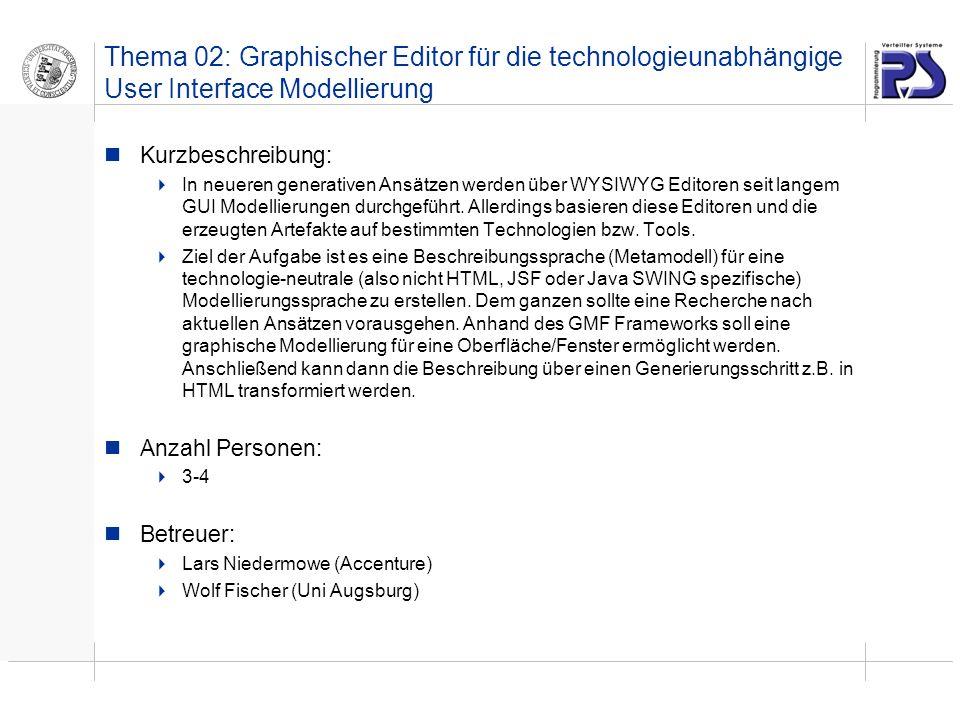 Thema 02: Graphischer Editor für die technologieunabhängige User Interface Modellierung Kurzbeschreibung: In neueren generativen Ansätzen werden über WYSIWYG Editoren seit langem GUI Modellierungen durchgeführt.