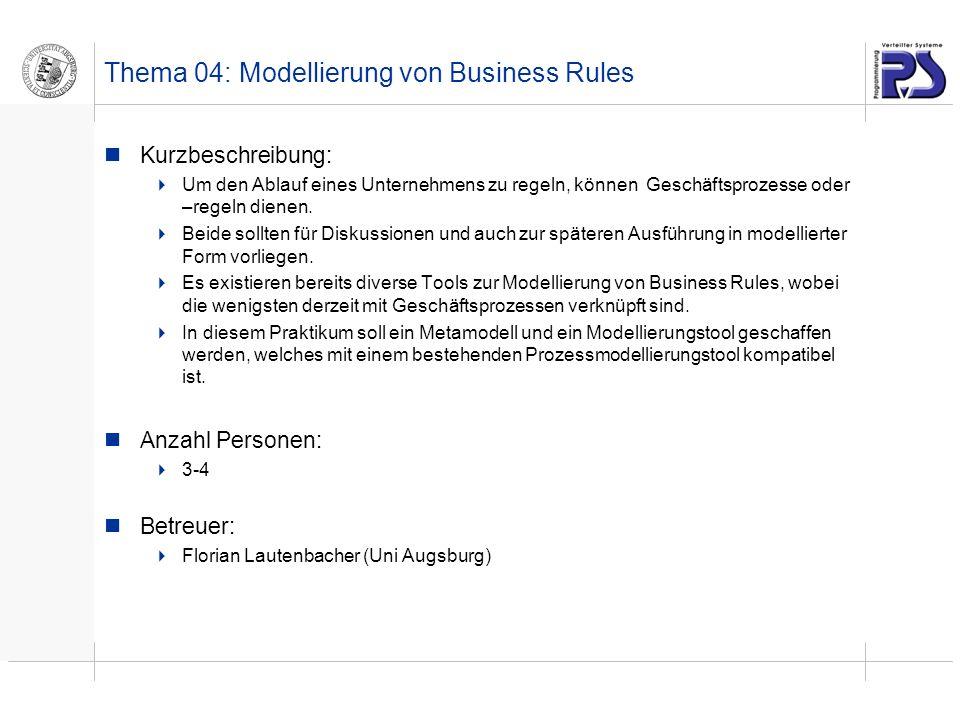Thema 04: Modellierung von Business Rules Kurzbeschreibung: Um den Ablauf eines Unternehmens zu regeln, können Geschäftsprozesse oder –regeln dienen.