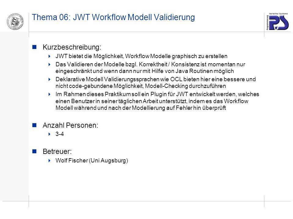 Thema 06: JWT Workflow Modell Validierung Kurzbeschreibung: JWT bietet die Möglichkeit, Workflow Modelle graphisch zu erstellen Das Validieren der Modelle bzgl.