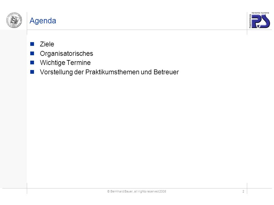© Bernhard Bauer, all rights reserved 20082 Agenda Ziele Organisatorisches Wichtige Termine Vorstellung der Praktikumsthemen und Betreuer