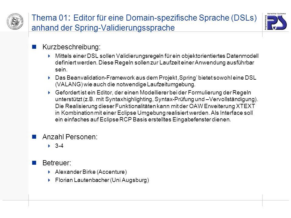 Thema 01 : Editor für eine Domain-spezifische Sprache (DSLs) anhand der Spring-Validierungssprache Kurzbeschreibung: Mittels einer DSL sollen Validierungsregeln für ein objektorientiertes Datenmodell definiert werden.