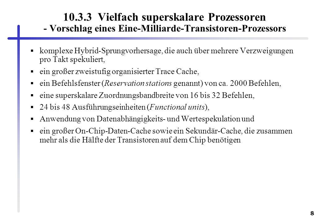 8 10.3.3 Vielfach superskalare Prozessoren - Vorschlag eines Eine-Milliarde-Transistoren-Prozessors komplexe Hybrid-Sprungvorhersage, die auch über me