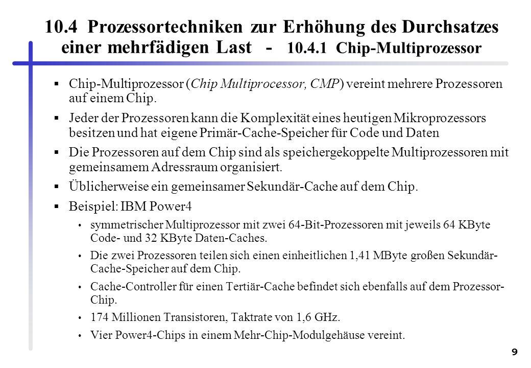 9 10.4 Prozessortechniken zur Erhöhung des Durchsatzes einer mehrfädigen Last - 10.4.1 Chip-Multiprozessor Chip-Multiprozessor (Chip Multiprocessor, C
