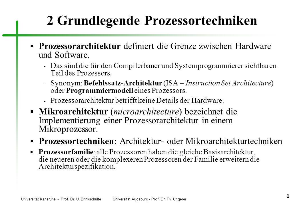 Universität Karlsruhe - Prof. Dr. U. Brinkschulte Universität Augsburg - Prof. Dr. Th. Ungerer 1 2 Grundlegende Prozessortechniken Prozessorarchitektu