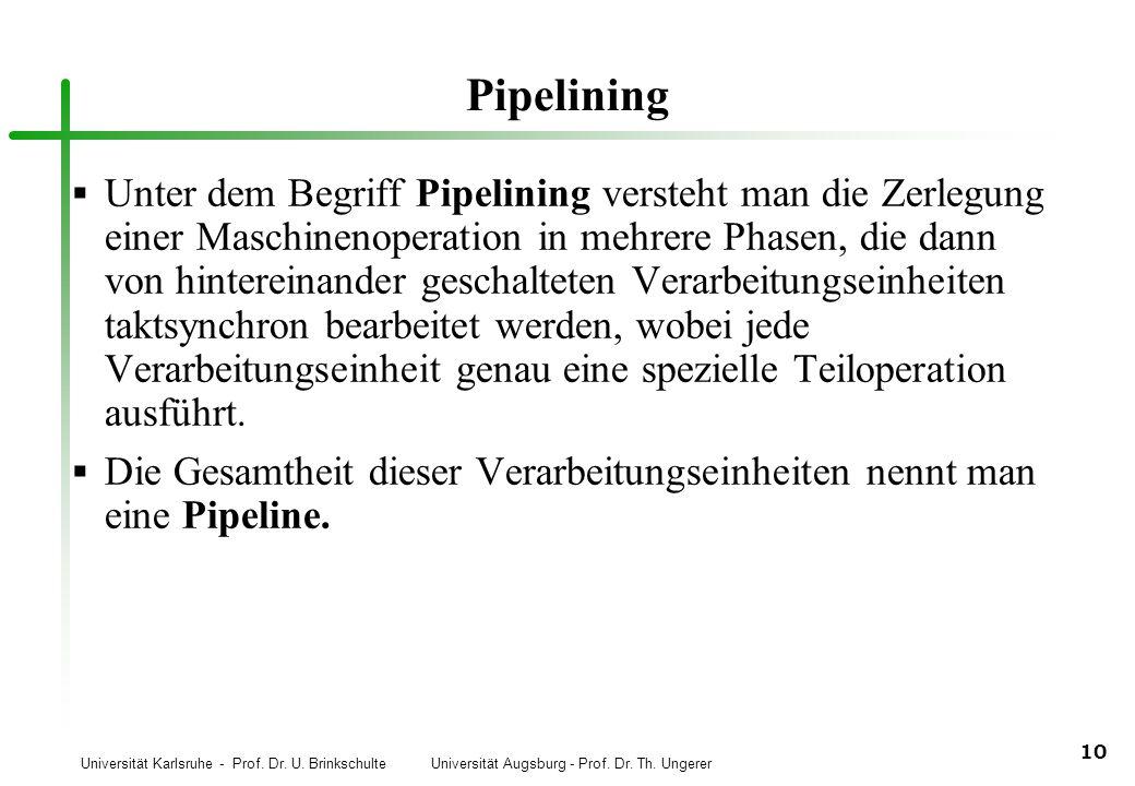 Universität Karlsruhe - Prof. Dr. U. Brinkschulte Universität Augsburg - Prof. Dr. Th. Ungerer 10 Pipelining Unter dem Begriff Pipelining versteht man