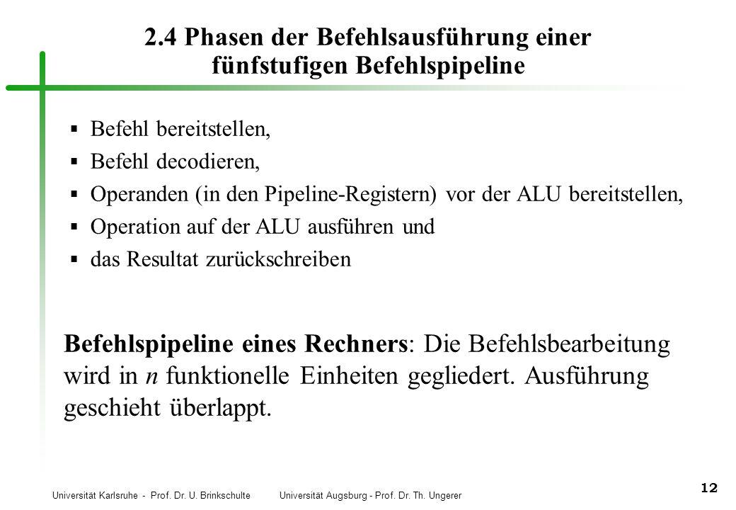 Universität Karlsruhe - Prof. Dr. U. Brinkschulte Universität Augsburg - Prof. Dr. Th. Ungerer 12 2.4 Phasen der Befehlsausführung einer fünfstufigen