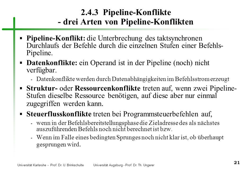 Universität Karlsruhe - Prof. Dr. U. Brinkschulte Universität Augsburg - Prof. Dr. Th. Ungerer 21 2.4.3 Pipeline-Konflikte - drei Arten von Pipeline-K