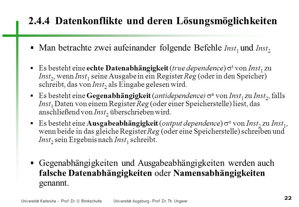 Universität Karlsruhe - Prof. Dr. U. Brinkschulte Universität Augsburg - Prof. Dr. Th. Ungerer 22 2.4.4 Datenkonflikte und deren Lösungsmöglichkeiten