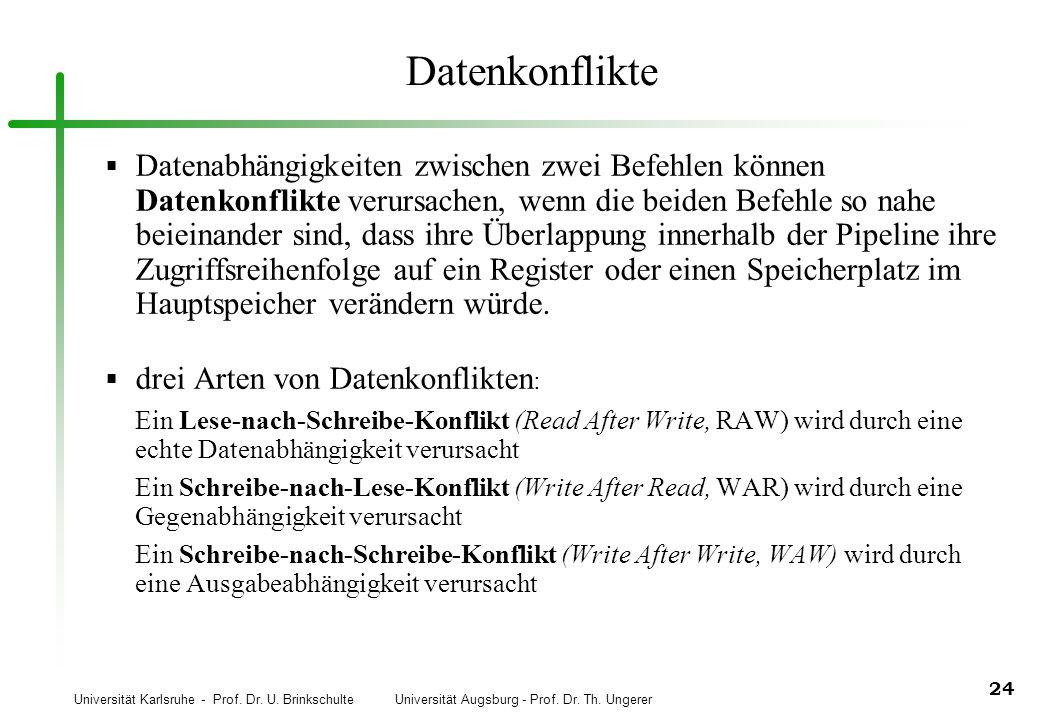 Universität Karlsruhe - Prof. Dr. U. Brinkschulte Universität Augsburg - Prof. Dr. Th. Ungerer 24 Datenkonflikte Datenabhängigkeiten zwischen zwei Bef