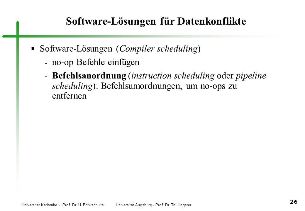 Universität Karlsruhe - Prof. Dr. U. Brinkschulte Universität Augsburg - Prof. Dr. Th. Ungerer 26 Software-Lösungen für Datenkonflikte Software-Lösung