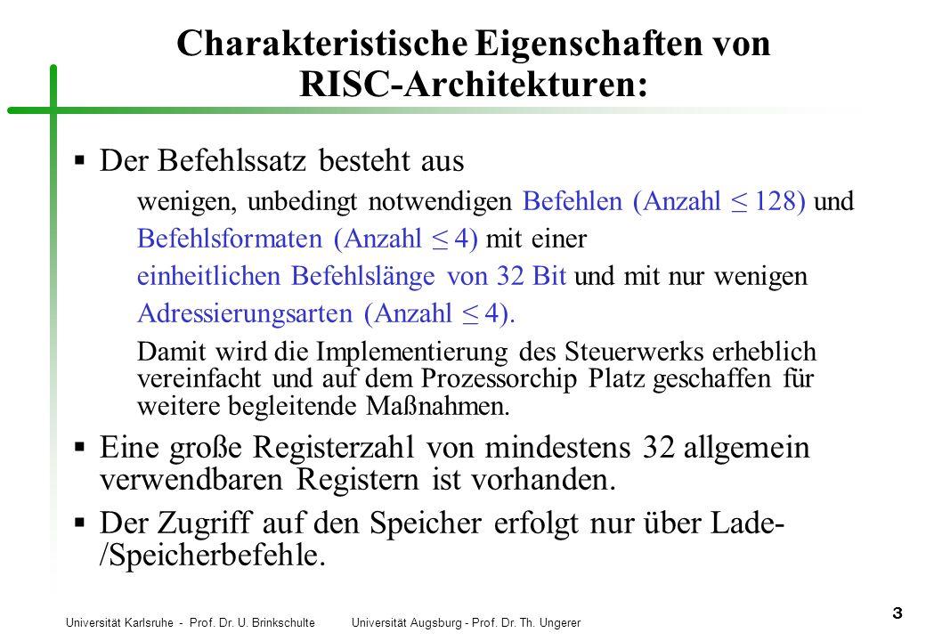 Universität Karlsruhe - Prof. Dr. U. Brinkschulte Universität Augsburg - Prof. Dr. Th. Ungerer 3 Charakteristische Eigenschaften von RISC-Architekture