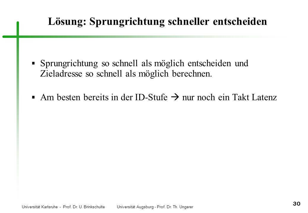 Universität Karlsruhe - Prof. Dr. U. Brinkschulte Universität Augsburg - Prof. Dr. Th. Ungerer 30 Lösung: Sprungrichtung schneller entscheiden Sprungr