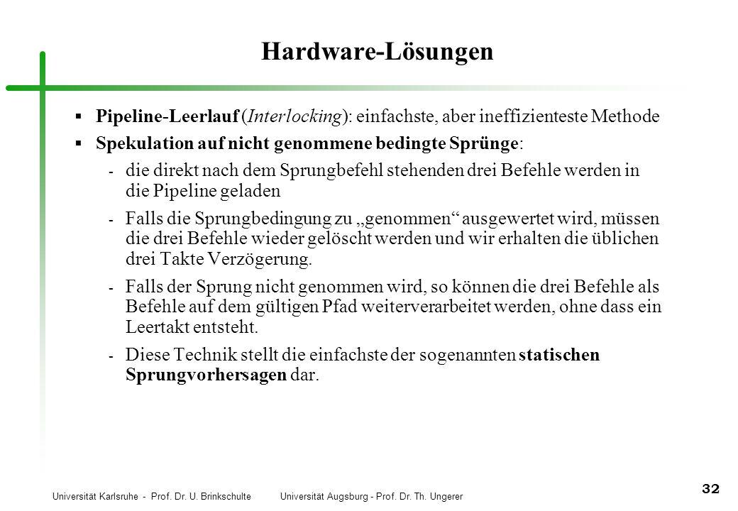 Universität Karlsruhe - Prof. Dr. U. Brinkschulte Universität Augsburg - Prof. Dr. Th. Ungerer 32 Hardware-Lösungen Pipeline-Leerlauf (Interlocking):