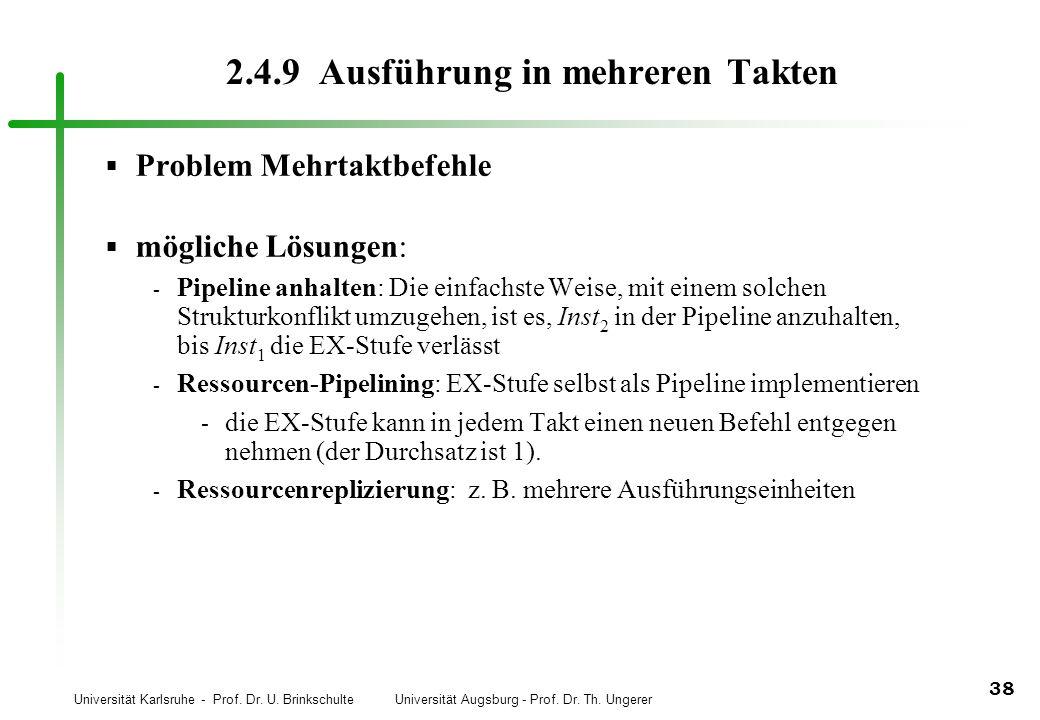 Universität Karlsruhe - Prof. Dr. U. Brinkschulte Universität Augsburg - Prof. Dr. Th. Ungerer 38 2.4.9 Ausführung in mehreren Takten Problem Mehrtakt
