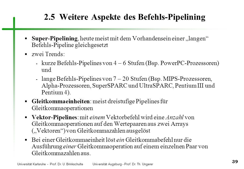 Universität Karlsruhe - Prof. Dr. U. Brinkschulte Universität Augsburg - Prof. Dr. Th. Ungerer 39 2.5 Weitere Aspekte des Befehls-Pipelining Super-Pip