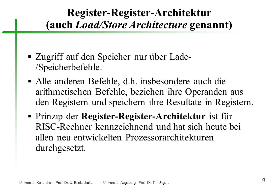 Universität Karlsruhe - Prof. Dr. U. Brinkschulte Universität Augsburg - Prof. Dr. Th. Ungerer 4 Register-Register-Architektur (auch Load/Store Archit