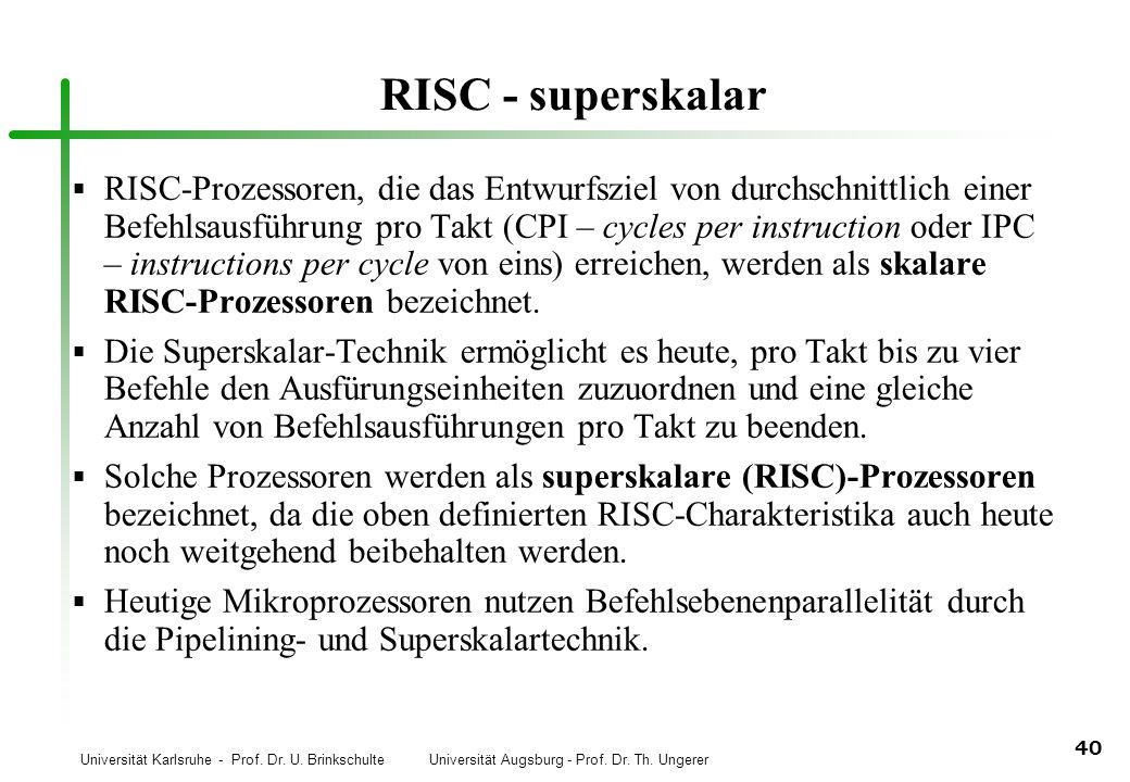 Universität Karlsruhe - Prof. Dr. U. Brinkschulte Universität Augsburg - Prof. Dr. Th. Ungerer 40 RISC - superskalar RISC-Prozessoren, die das Entwurf
