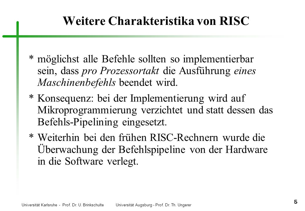Universität Karlsruhe - Prof. Dr. U. Brinkschulte Universität Augsburg - Prof. Dr. Th. Ungerer 5 Weitere Charakteristika von RISC *möglichst alle Befe