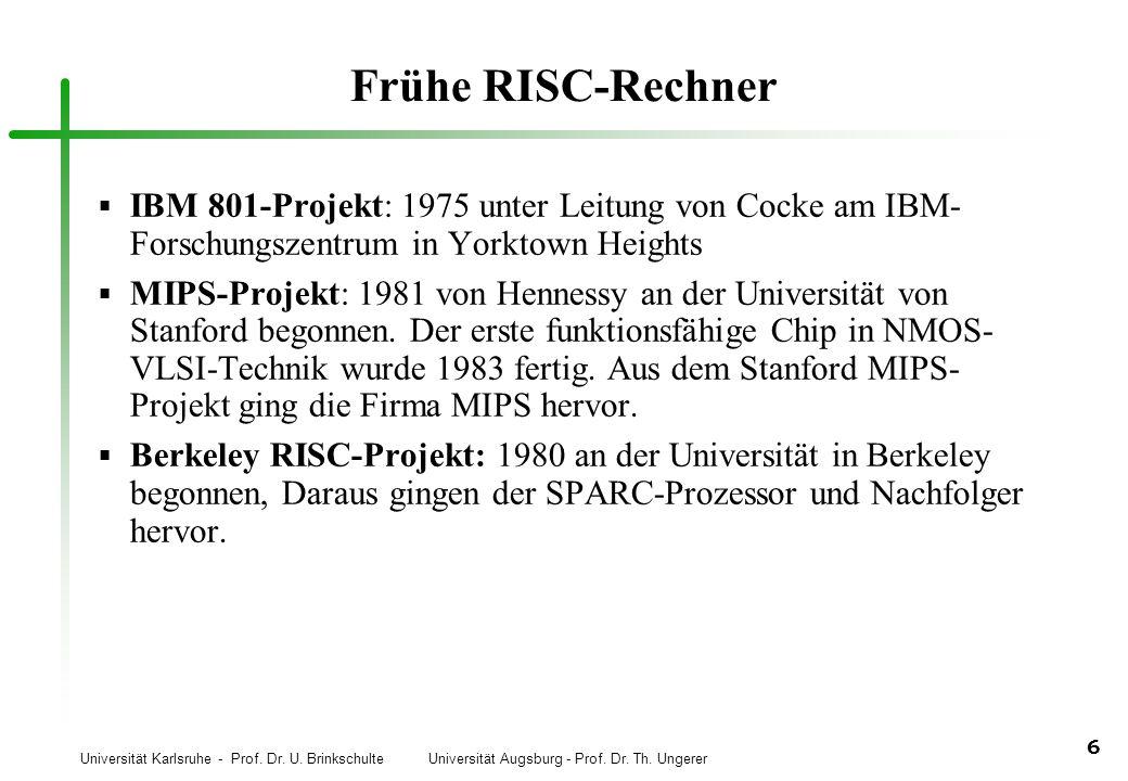Universität Karlsruhe - Prof. Dr. U. Brinkschulte Universität Augsburg - Prof. Dr. Th. Ungerer 6 Frühe RISC-Rechner IBM 801-Projekt: 1975 unter Leitun