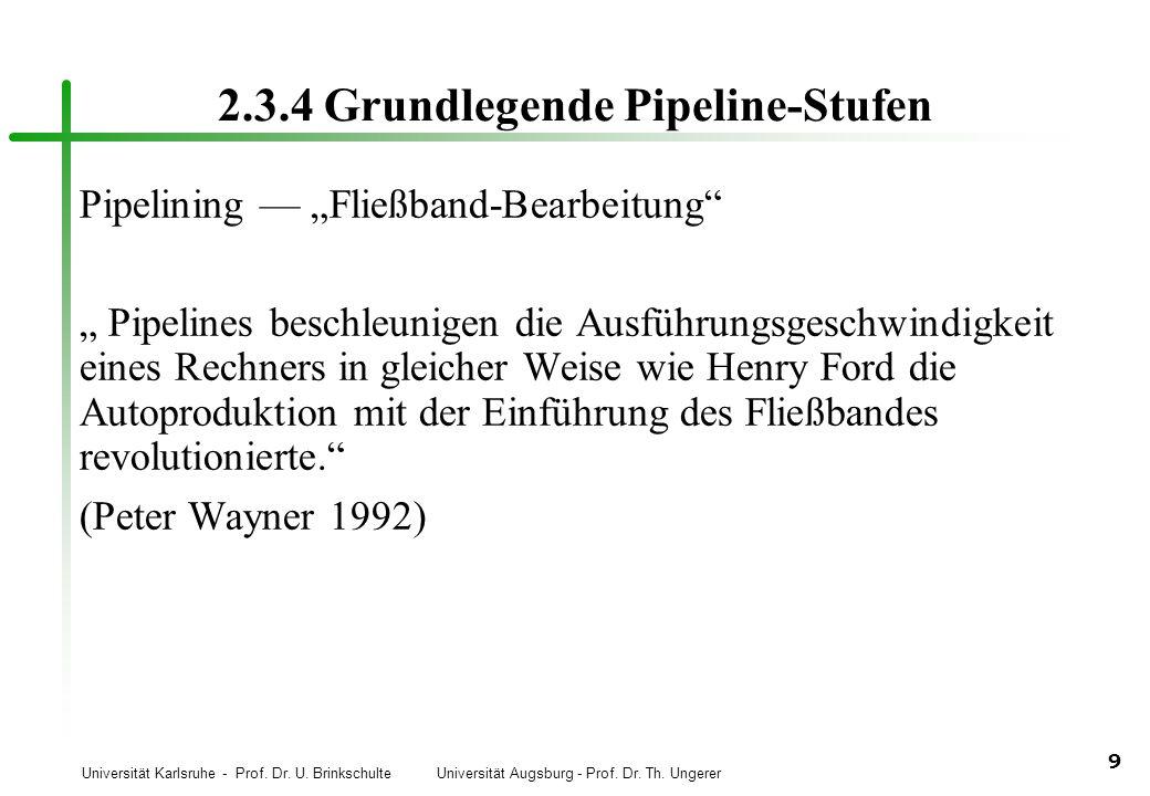 Universität Karlsruhe - Prof. Dr. U. Brinkschulte Universität Augsburg - Prof. Dr. Th. Ungerer 9 2.3.4 Grundlegende Pipeline-Stufen Pipelining Fließba