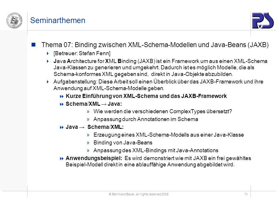 © Bernhard Bauer, all rights reserved 200811 Seminarthemen Thema 07: Binding zwischen XML-Schema-Modellen und Java-Beans (JAXB) [Betreuer: Stefan Fenn