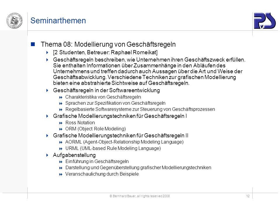 © Bernhard Bauer, all rights reserved 200812 Seminarthemen Thema 08: Modellierung von Geschäftsregeln [2 Studenten, Betreuer: Raphael Romeikat] Geschä