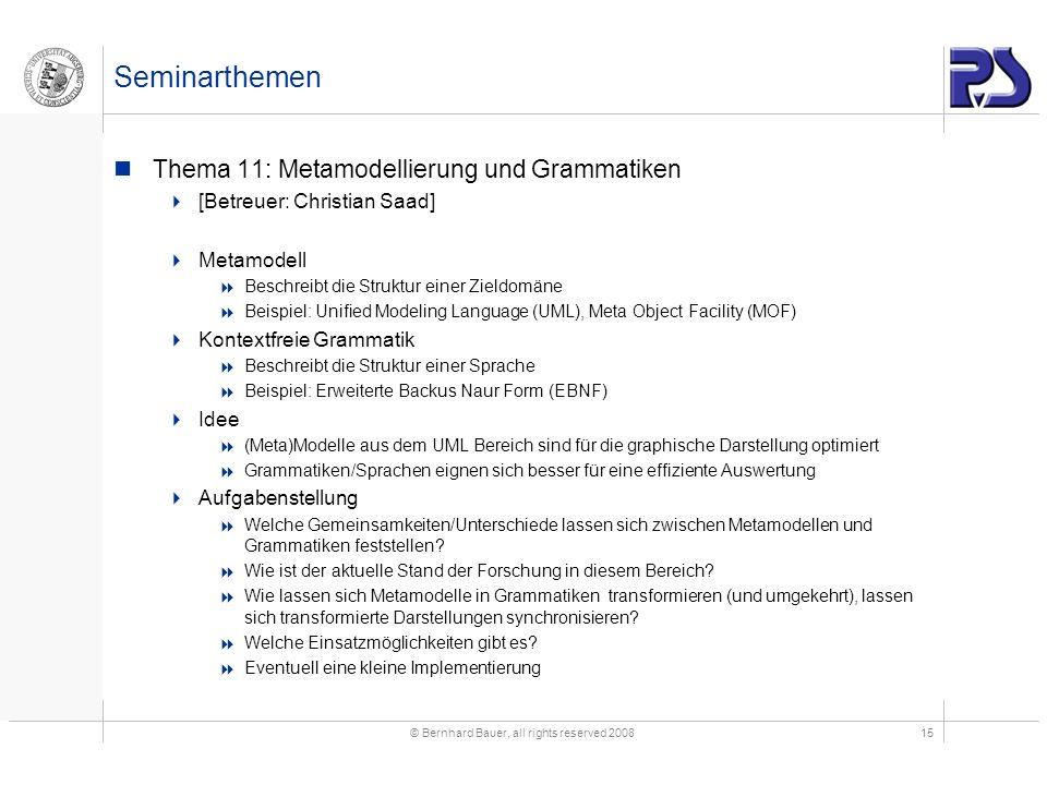 © Bernhard Bauer, all rights reserved 200815 Seminarthemen Thema 11: Metamodellierung und Grammatiken [Betreuer: Christian Saad] Metamodell Beschreibt