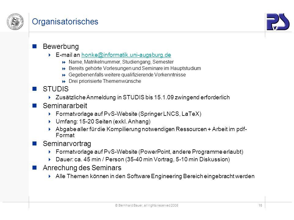 © Bernhard Bauer, all rights reserved 200816 Organisatorisches Bewerbung E-mail an honke@informatik.uni-augsburg.dehonke@informatik.uni-augsburg.de Na