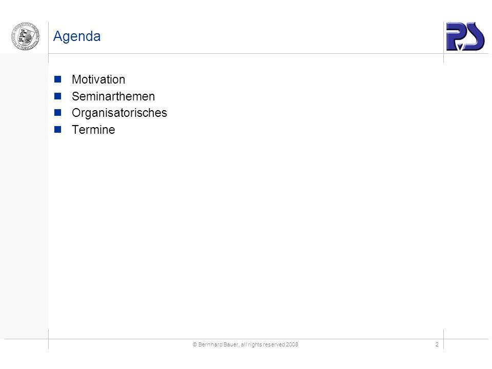 © Bernhard Bauer, all rights reserved 20082 Agenda Motivation Seminarthemen Organisatorisches Termine