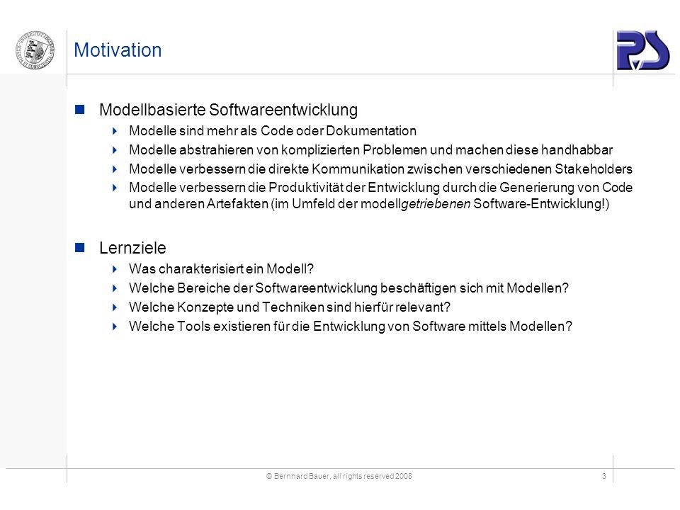 © Bernhard Bauer, all rights reserved 20083 Motivation Modellbasierte Softwareentwicklung Modelle sind mehr als Code oder Dokumentation Modelle abstra