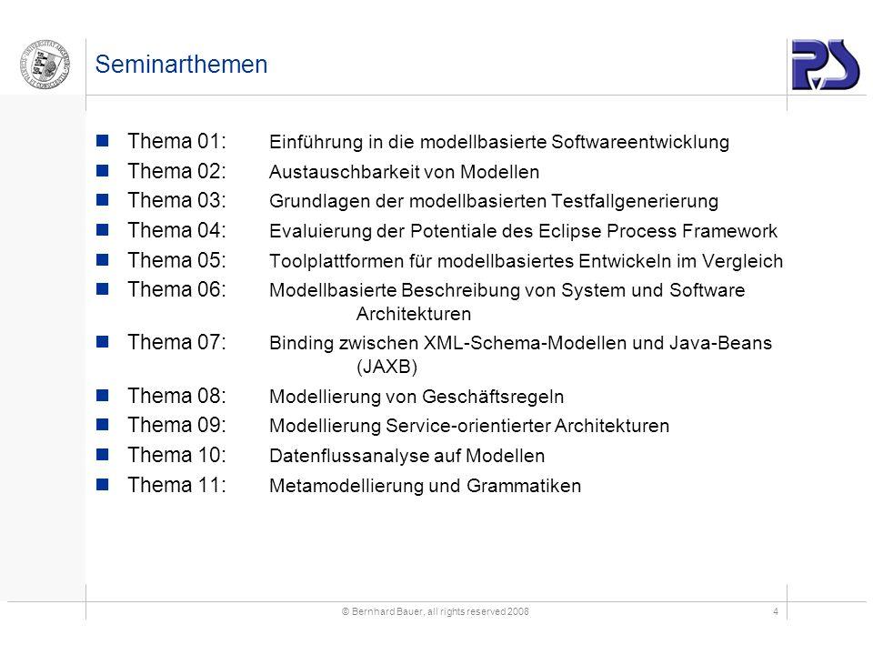 © Bernhard Bauer, all rights reserved 20084 Seminarthemen Thema 01: Einführung in die modellbasierte Softwareentwicklung Thema 02: Austauschbarkeit vo
