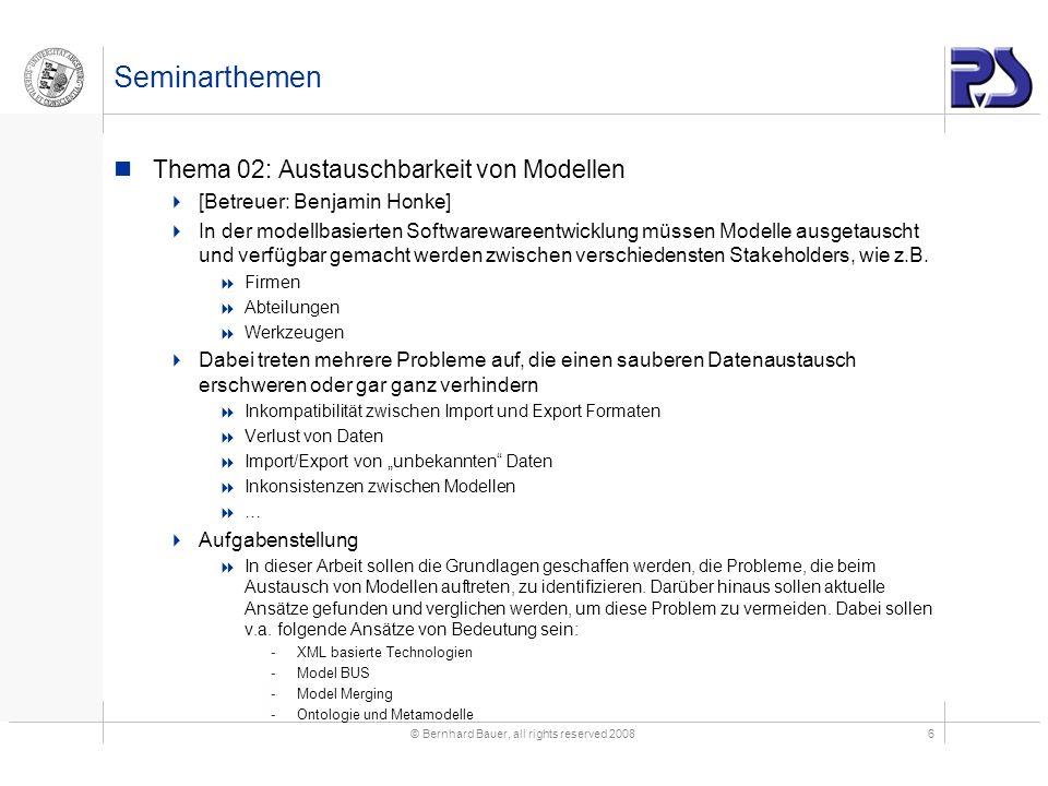© Bernhard Bauer, all rights reserved 20086 Seminarthemen Thema 02: Austauschbarkeit von Modellen [Betreuer: Benjamin Honke] In der modellbasierten So