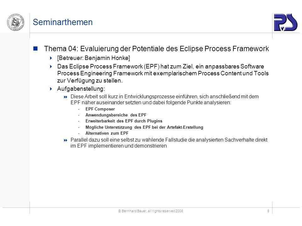 © Bernhard Bauer, all rights reserved 20088 Seminarthemen Thema 04: Evaluierung der Potentiale des Eclipse Process Framework [Betreuer: Benjamin Honke