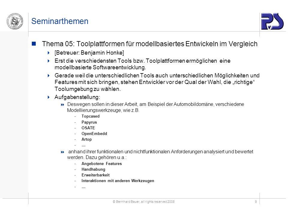 © Bernhard Bauer, all rights reserved 20089 Seminarthemen Thema 05: Toolplattformen für modellbasiertes Entwickeln im Vergleich [Betreuer: Benjamin Ho