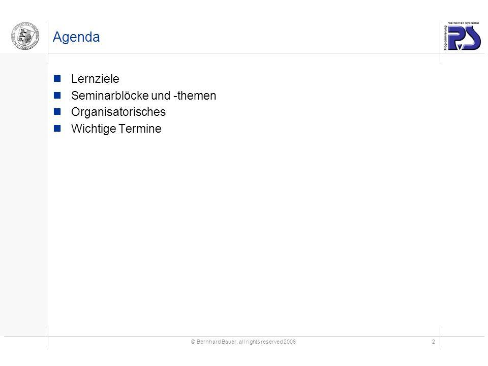 © Bernhard Bauer, all rights reserved 20062 Agenda Lernziele Seminarblöcke und -themen Organisatorisches Wichtige Termine