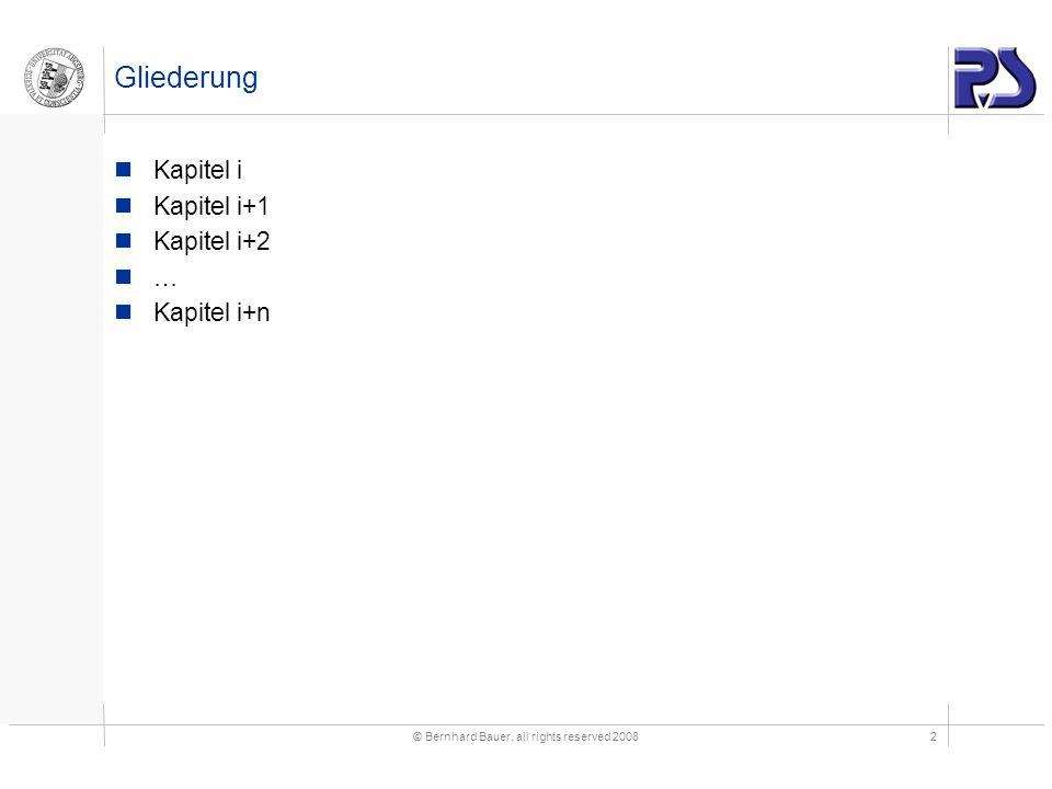 © Bernhard Bauer, all rights reserved 20082 Gliederung Kapitel i Kapitel i+1 Kapitel i+2 … Kapitel i+n