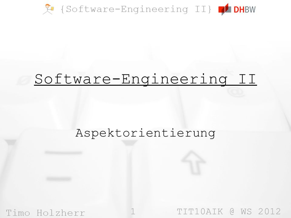 1 TIT10AIK @ WS 2012 Software-Engineering II Aspektorientierung