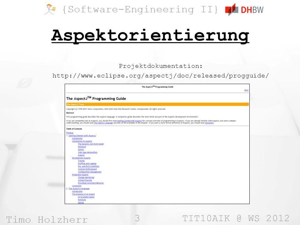 4 TIT10AIK @ WS 2012 Aspektorientierung »Programmierparadigma (Prinzip) »Erweiterung der herkömmlichen (objektorientierten) Programmierung »Hilft dabei, Anwendungen strukturierter aufzubauen