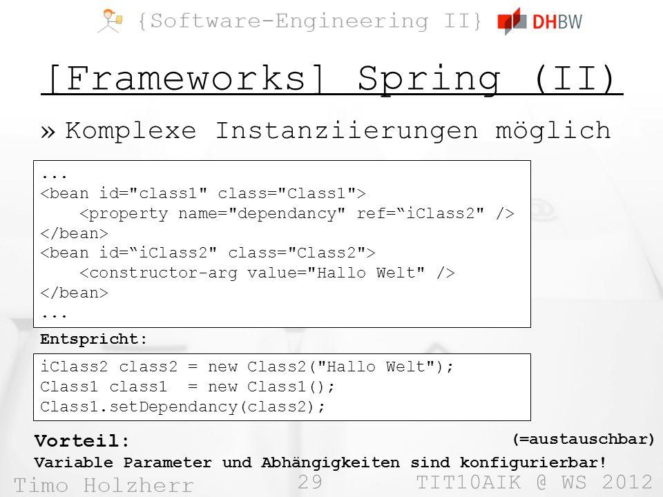 29 TIT10AIK @ WS 2012 [Frameworks] Spring (II) »Komplexe Instanziierungen möglich......