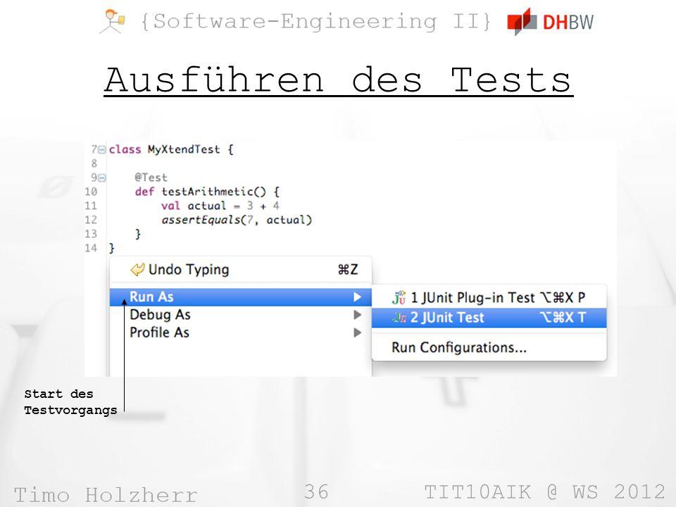 36 TIT10AIK @ WS 2012 Ausführen des Tests Start des Testvorgangs
