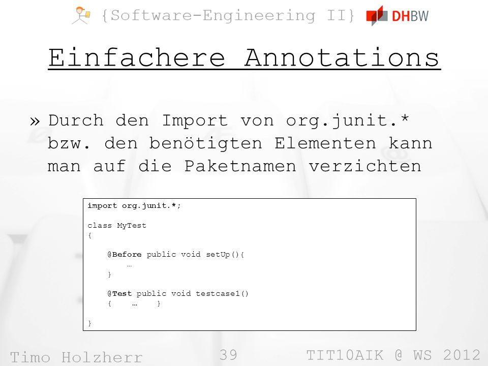 39 TIT10AIK @ WS 2012 Einfachere Annotations »Durch den Import von org.junit.* bzw.